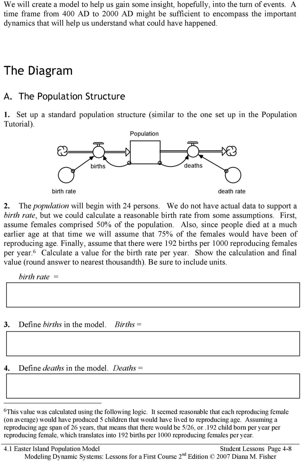 Set up a standard population structure (similar to the one set up in the Population Tutorial). Population births deaths birth rate death rate 2. The population will begin with 24 persons.