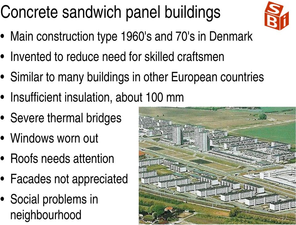 European countries Insufficient insulation, about 100 mm Severe thermal bridges