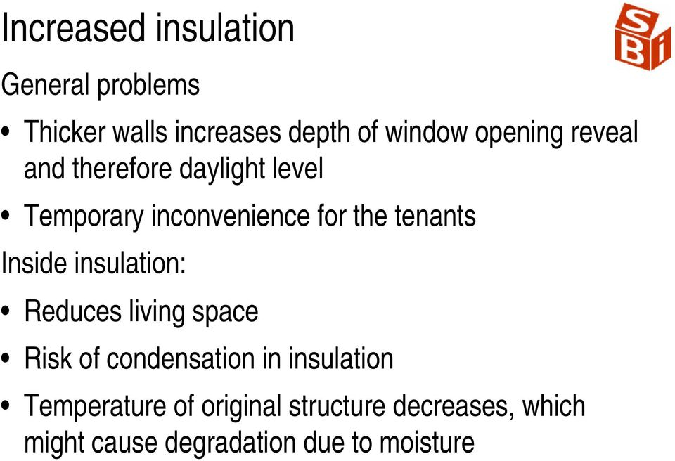 tenants Inside insulation: Reduces living space Risk of condensation in
