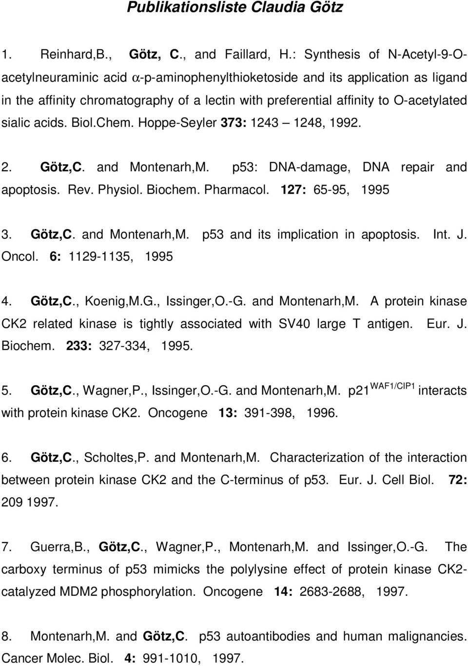 acids. Biol.Chem. Hoppe-Seyler 373: 1243 1248, 1992. 2. Götz,C. and Montenarh,M. p53: DNA-damage, DNA repair and apoptosis. Rev. Physiol. Biochem. Pharmacol. 127: 65-95, 1995 3. Götz,C. and Montenarh,M. p53 and its implication in apoptosis.