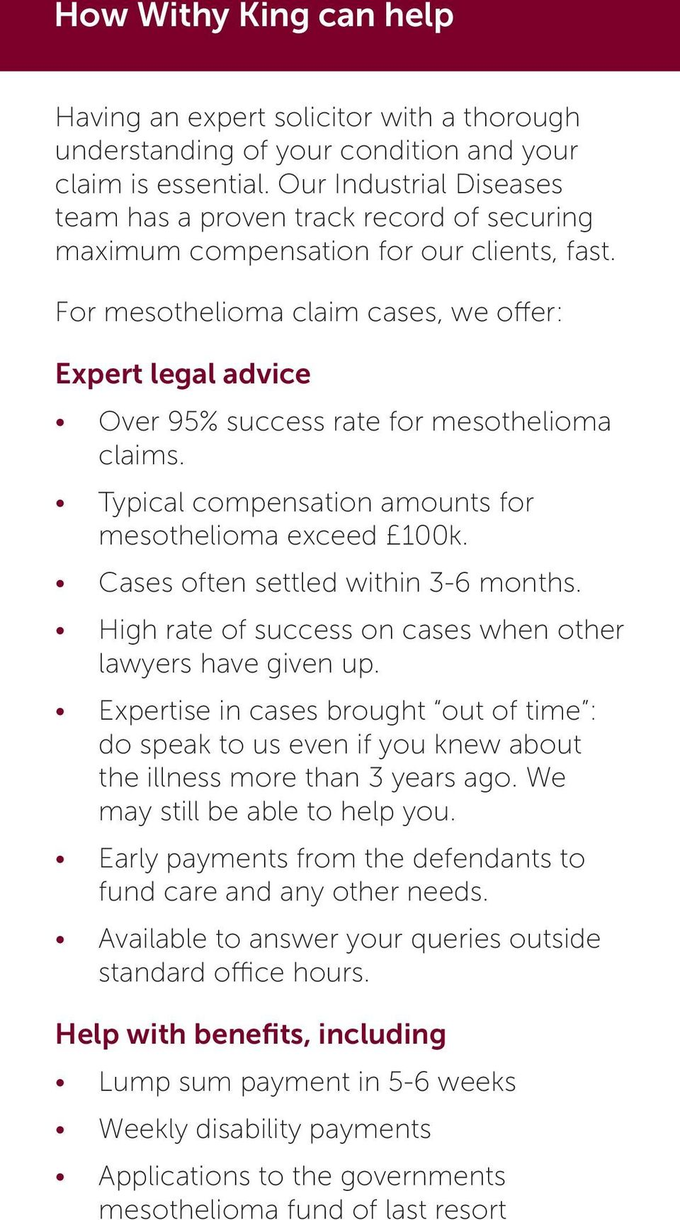 For mesothelioma claim cases, we offer: Expert legal advice Over 95% success rate for mesothelioma claims. Typical compensation amounts for mesothelioma exceed 100k.