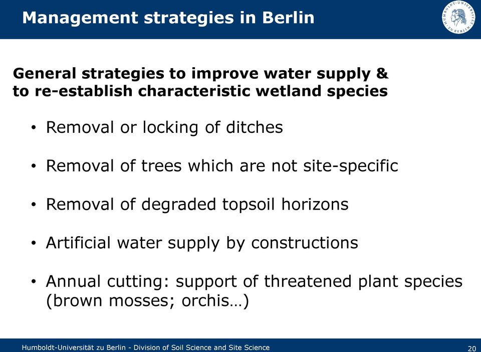 degraded topsoil horizons Artificial water supply by constructions Annual cutting: support of threatened