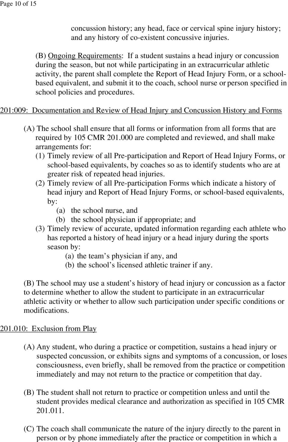 Report of Head Injury Form, or a schoolbased equivalent, and submit it to the coach, school nurse or person specified in school policies and procedures.