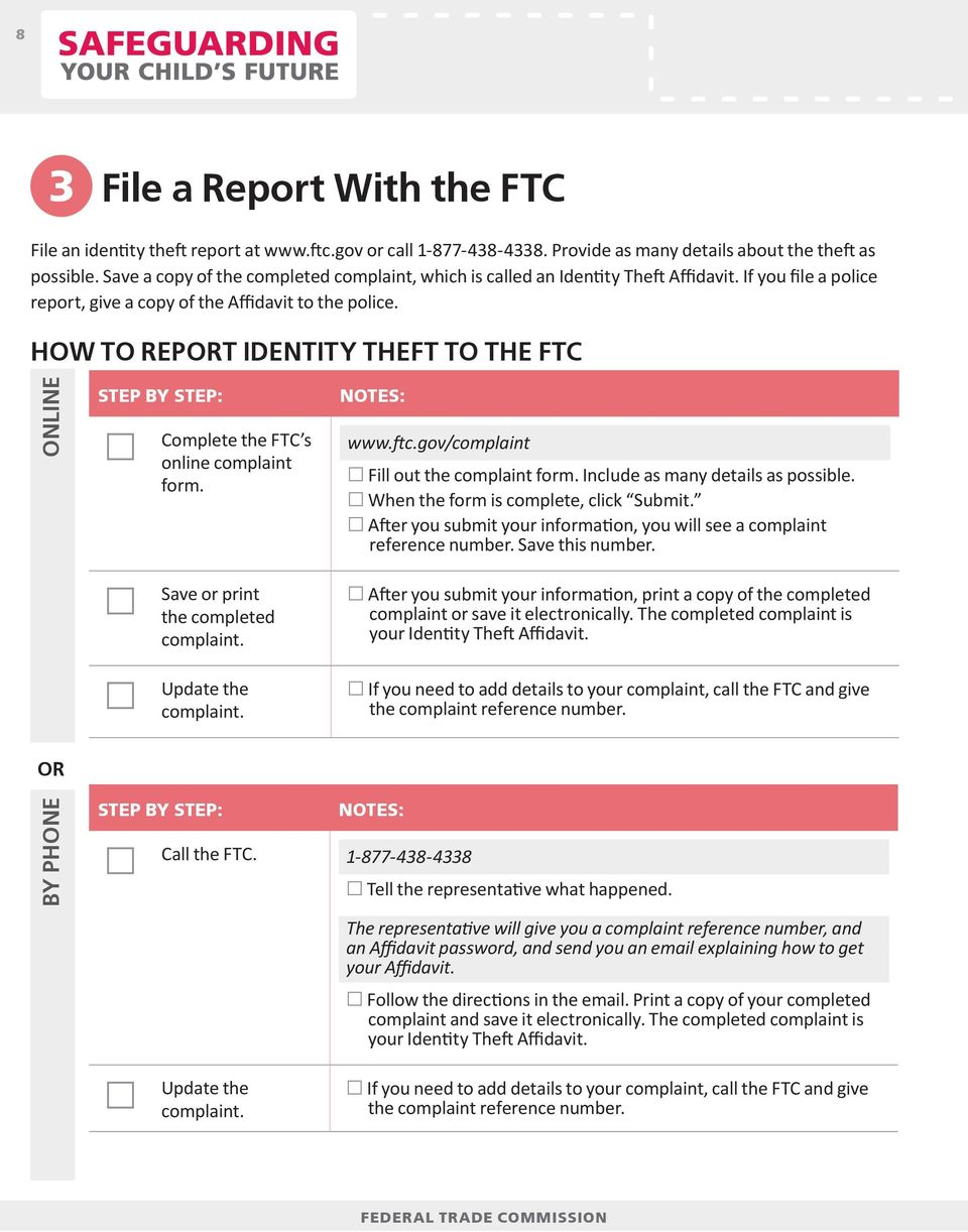 HOW TO REPORT IDENTITY THEFT TO THE FTC ONLINE Complete the FTC s online complaint form. www.ftc.gov/complaint Fill out the complaint form. Include as many details as possible.