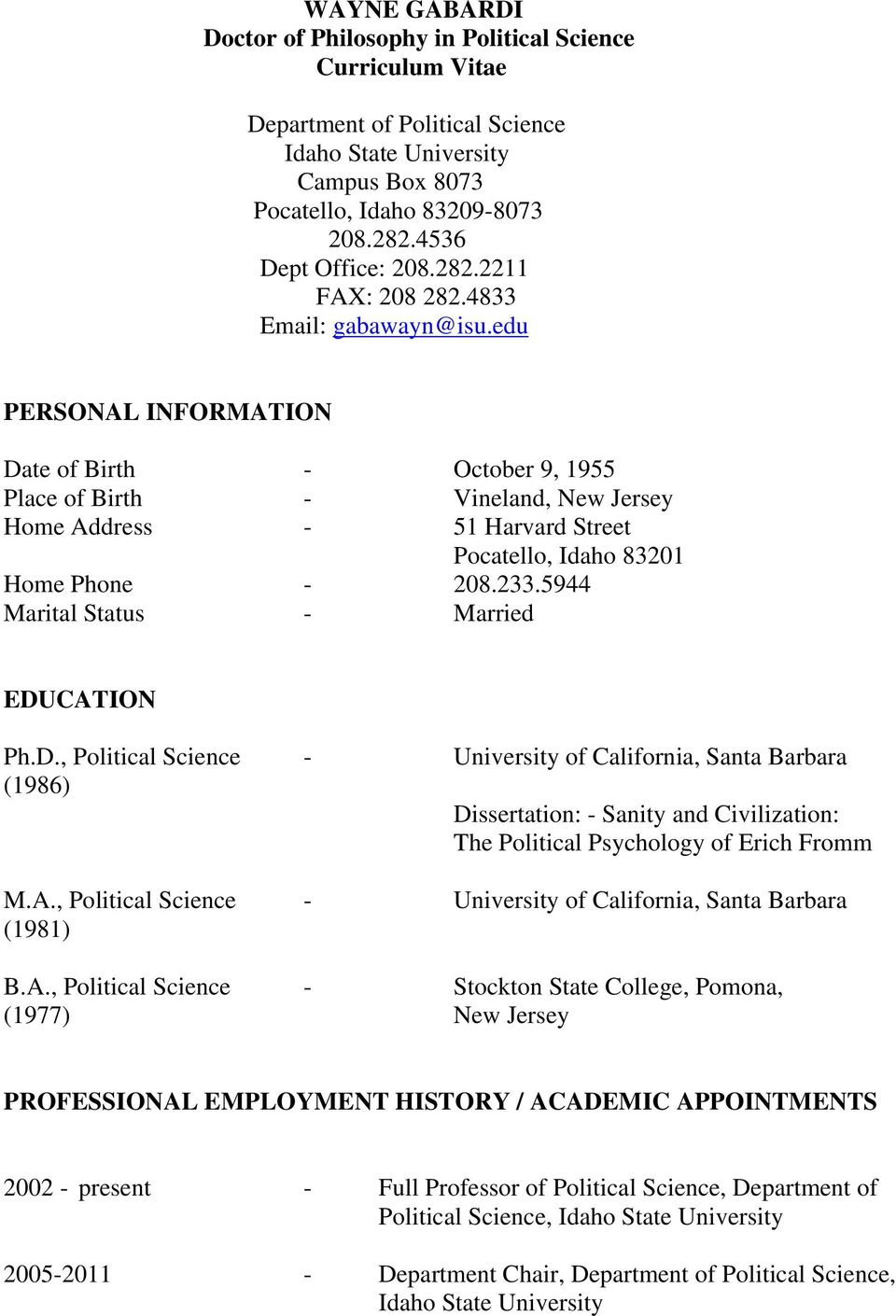 5944 Marital Status - Married EDUCATION Ph.D., Political Science - University of California, Santa Barbara (1986) Dissertation: - Sanity and Civilization: The Political Psychology of Erich Fromm M.A., Political Science - University of California, Santa Barbara (1981) B.