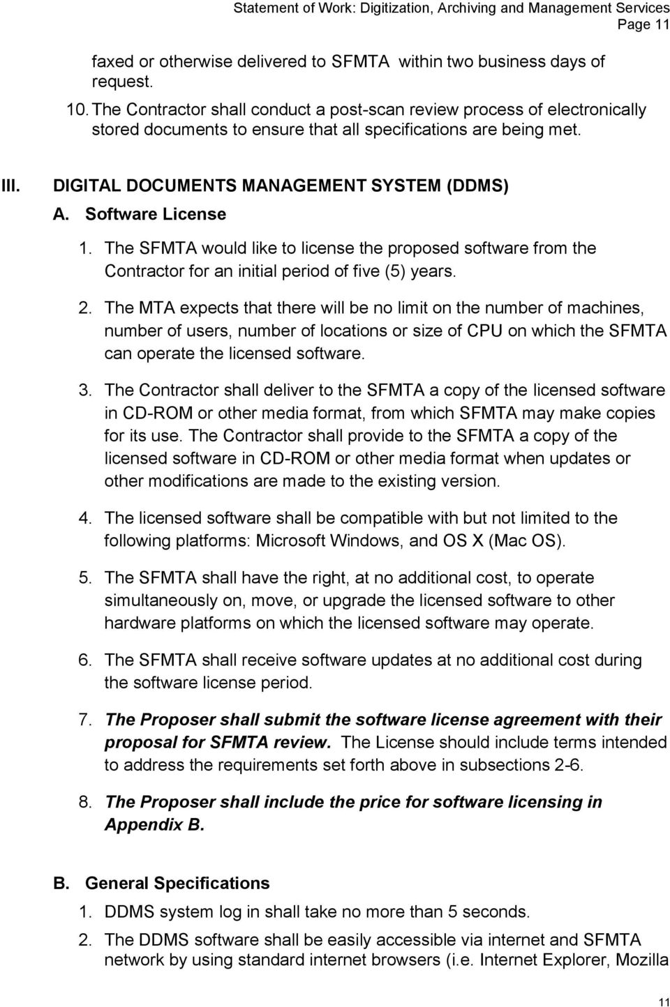 Software License 1. The SFMTA would like to license the proposed software from the Contractor for an initial period of five (5) years. 2.