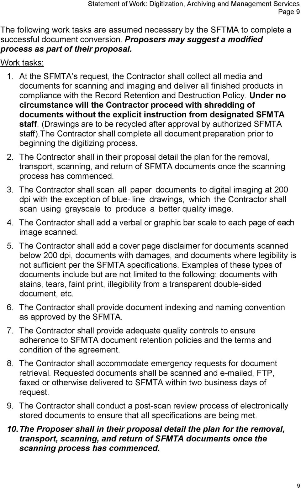 Under no circumstance will the Contractor proceed with shredding of documents without the explicit instruction from designated SFMTA staff.