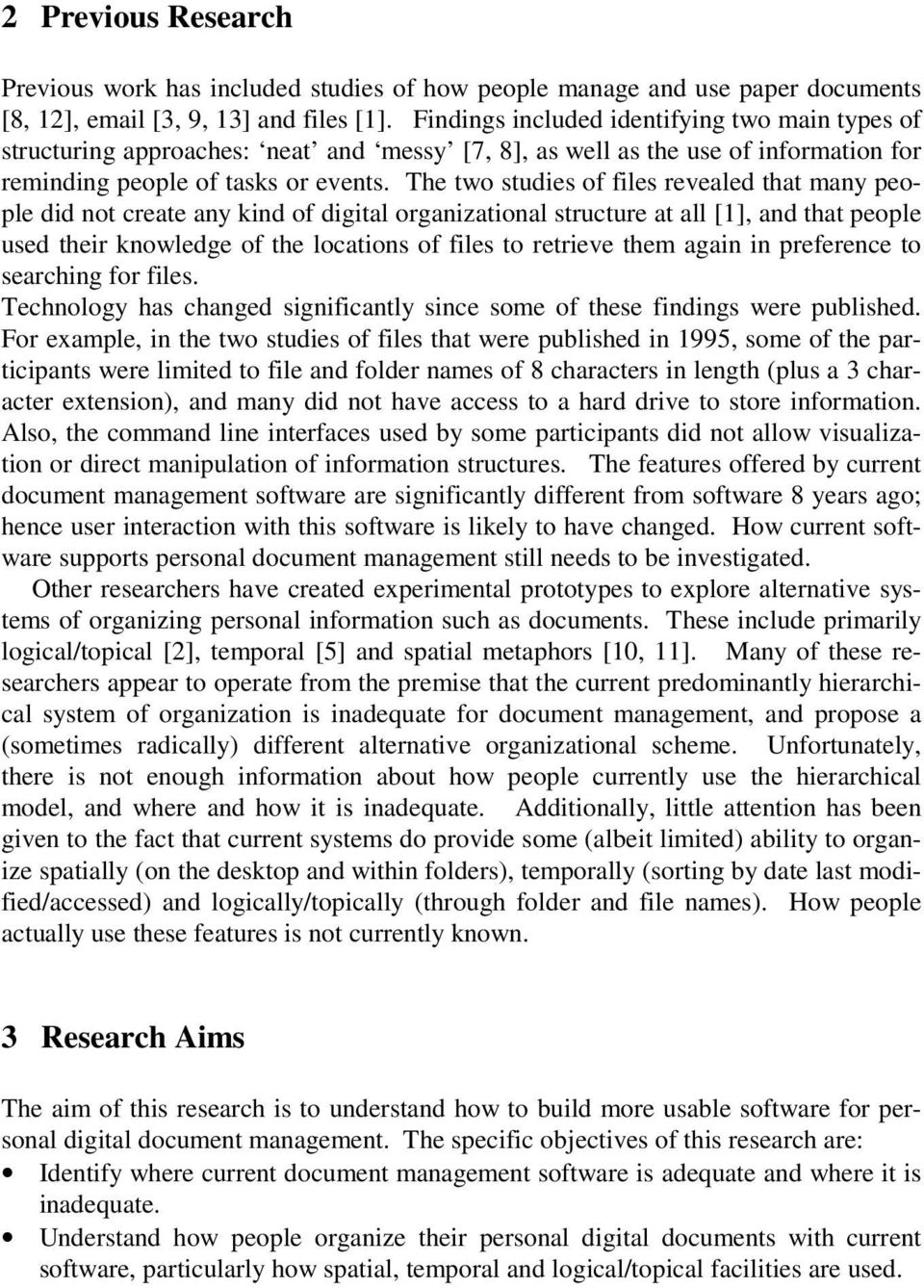 The two studies of files revealed that many people did not create any kind of digital organizational structure at all [1], and that people used their knowledge of the locations of files to retrieve
