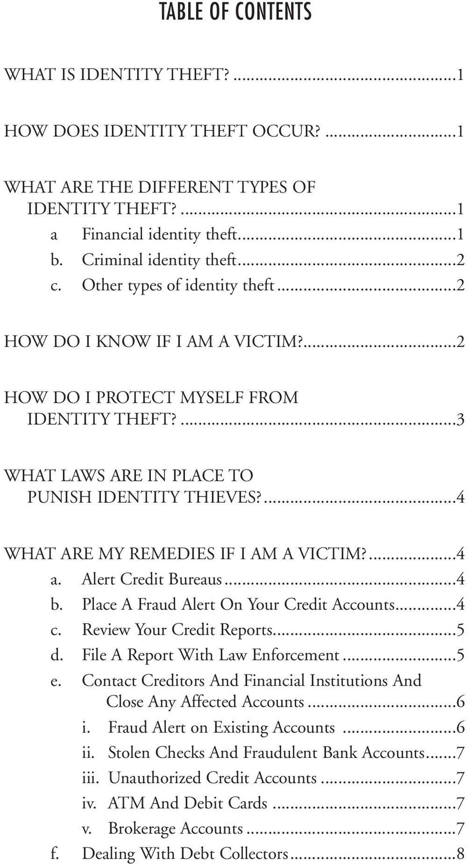 ...4 WHAT ARE MY REMEDIES IF I AM A VICTIM?...4 a. Alert Credit Bureaus...4 b. Place A Fraud Alert On Your Credit Accounts...4 c. Review Your Credit Reports...5 d. File A Report With Law Enforcement.