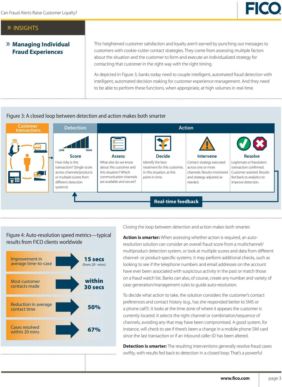 As depicted in Figure 3, banks today need to couple intelligent, automated fraud detection with intelligent, automated decision making for customer experience management.