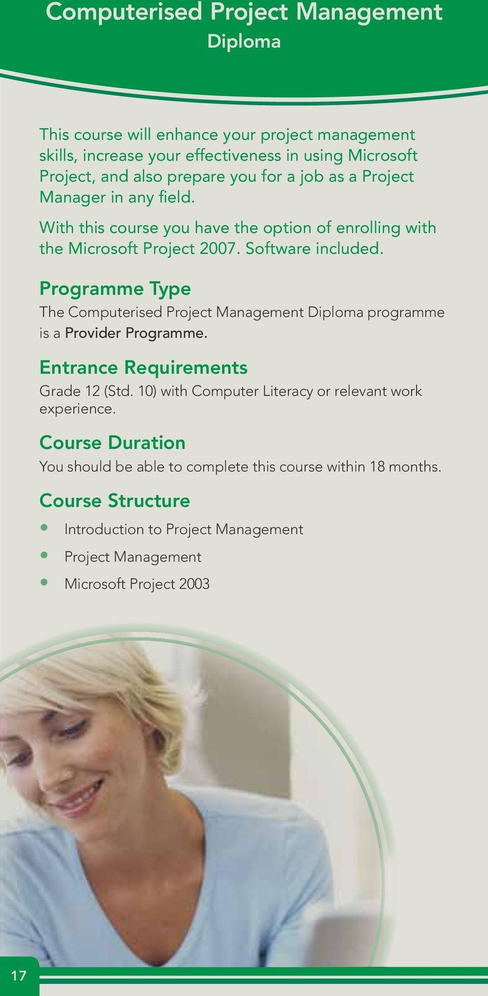 Programme Type The Computerised Project Management Diploma programme is a Provider Programme. Entrance Requirements Grade 12 (Std.
