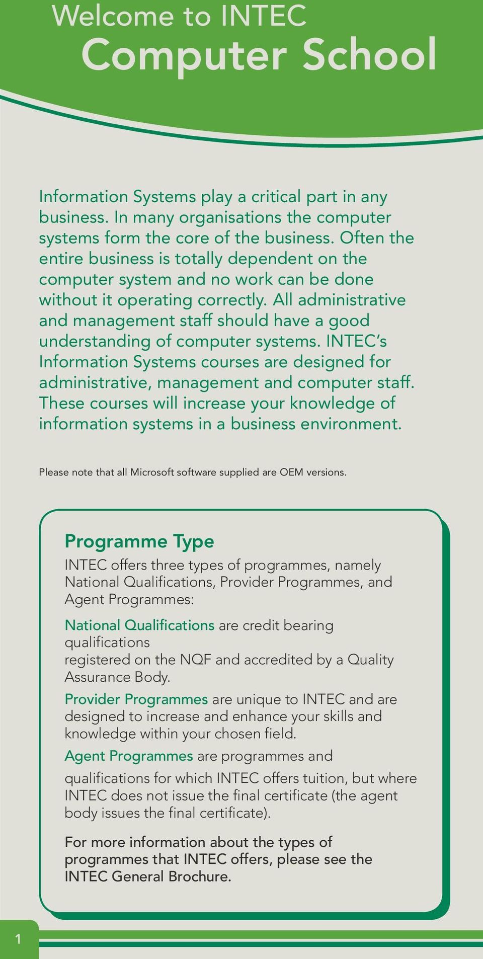 All administrative and management staff should have a good understanding of computer systems. INTEC s Information Systems courses are designed for administrative, management and computer staff.