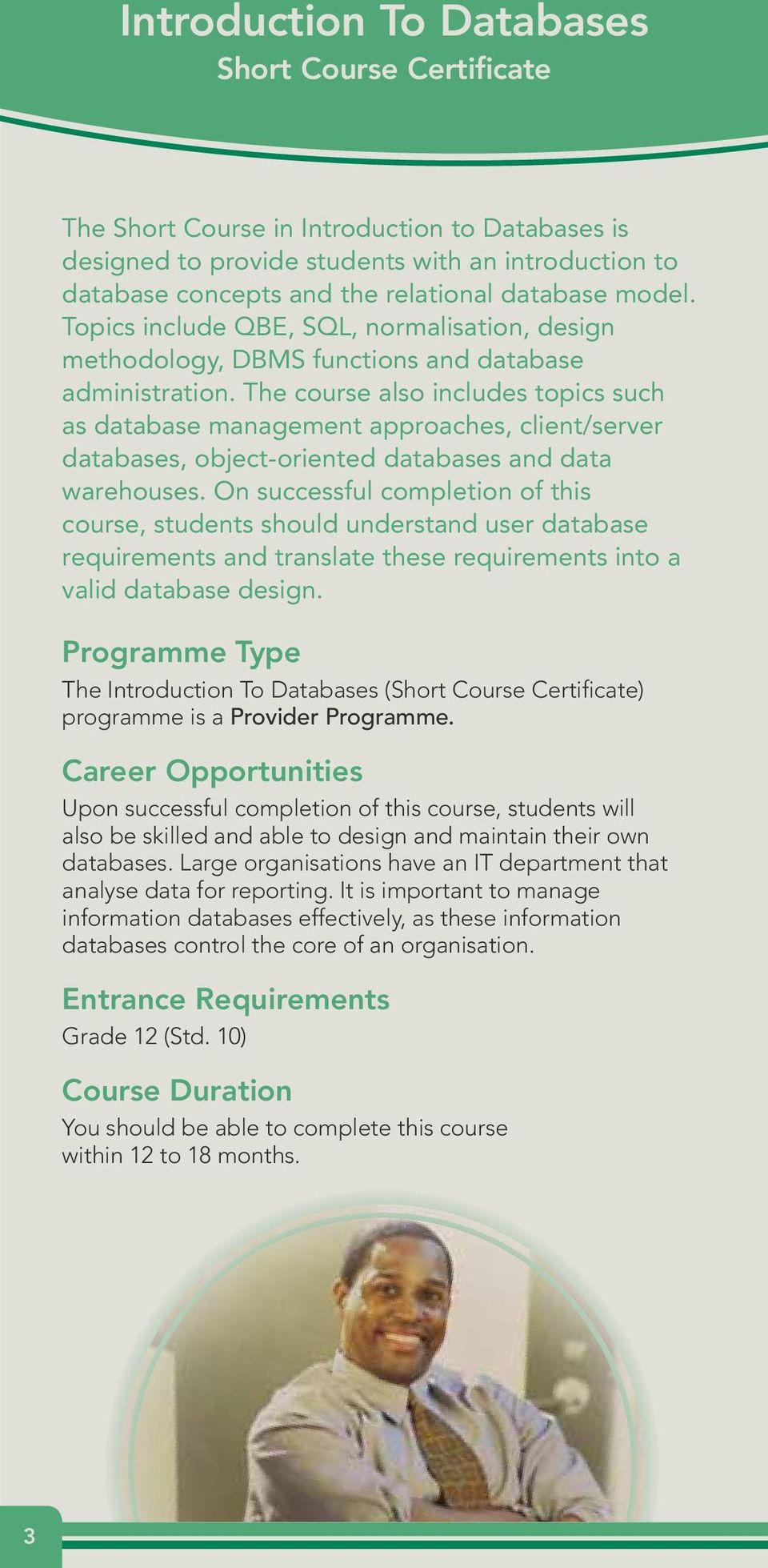 The course also includes topics such as database management approaches, client/server databases, object-oriented databases and data warehouses.