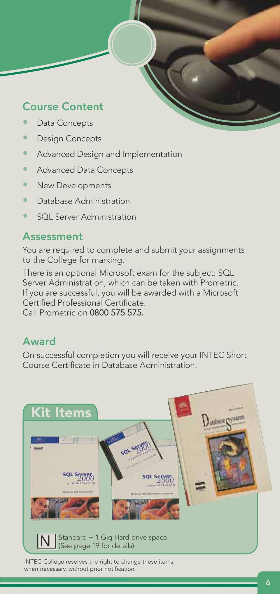 If you are successful, you will be awarded with a Microsoft Certified Professional Certificate. Call Prometric on 0800 575 575.