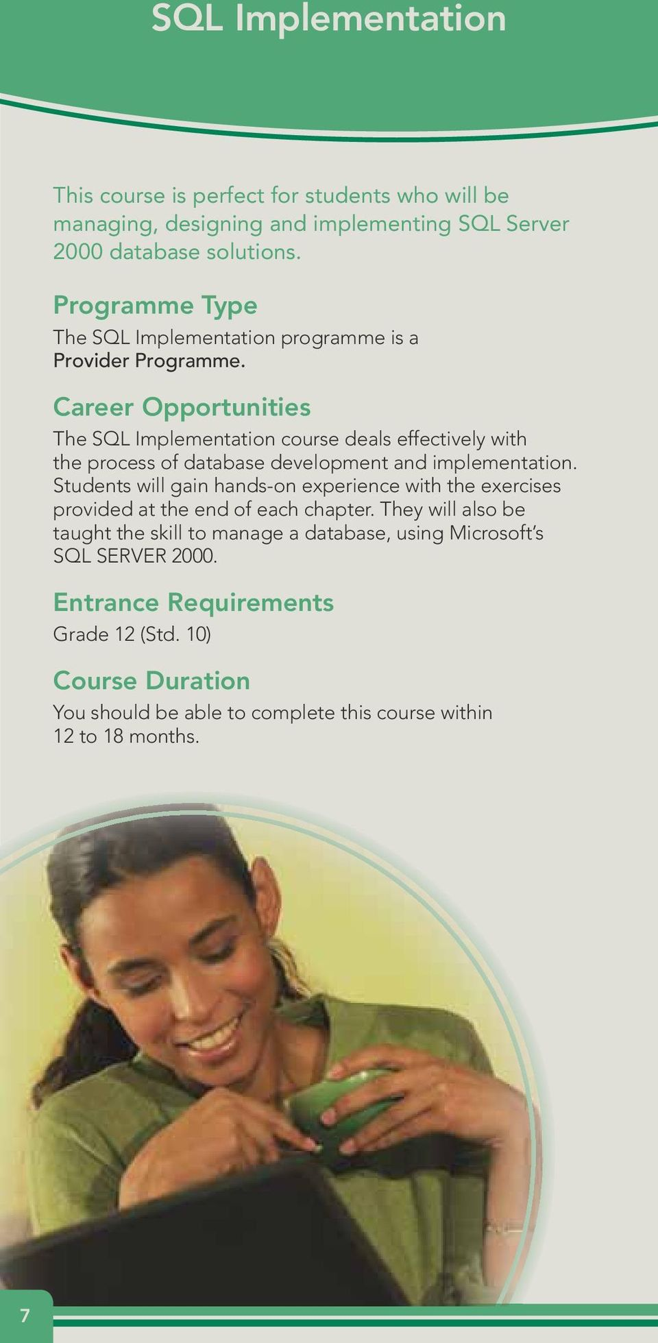 Career Opportunities The SQL Implementation course deals effectively with the process of database development and implementation.