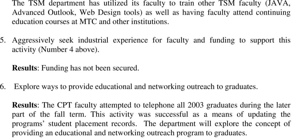 Explore ways to provide educational and networking outreach to graduates. Results: The CPT faculty attempted to telephone all 2003 graduates during the later part of the fall term.