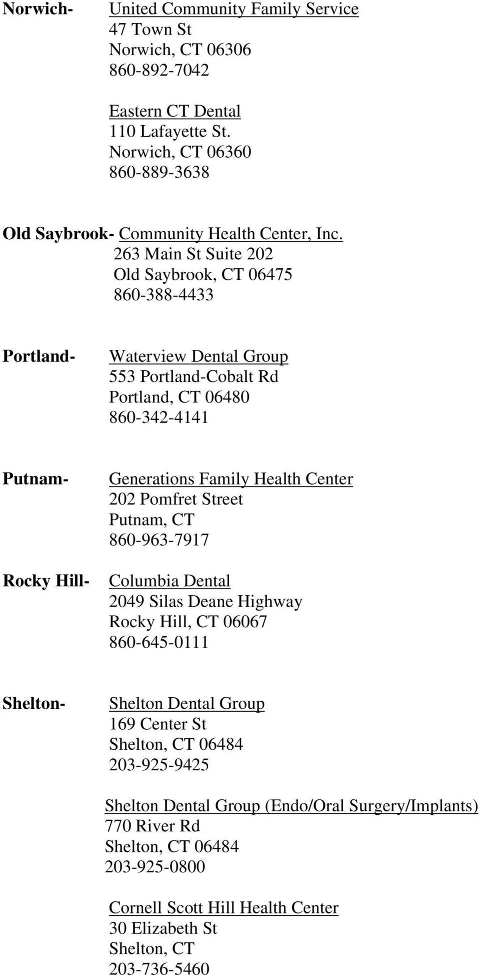 263 Main St Suite 202 Old Saybrook, CT 06475 860-388-4433 Portland- Waterview Dental Group 553 Portland-Cobalt Rd Portland, CT 06480 860-342-4141 Putnam- Rocky Hill- Generations Family
