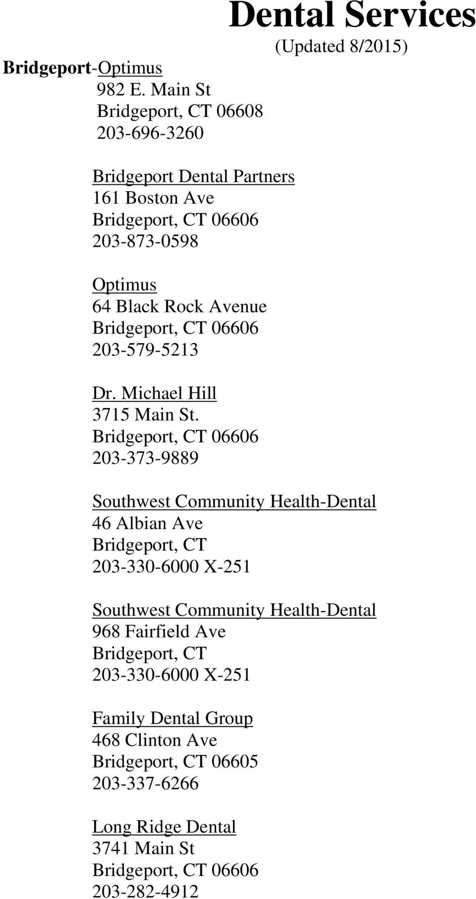 Bridgeport, CT 06606 203-579-5213 Dr. Michael Hill 3715 Main St.