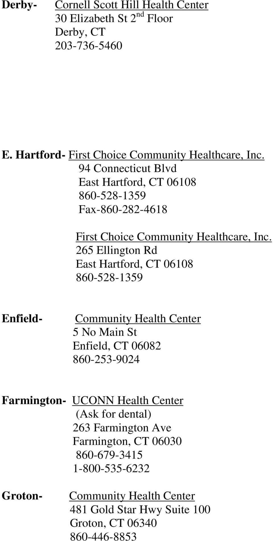 265 Ellington Rd East Hartford, CT 06108 860-528-1359 Enfield- Community Health Center 5 No Main St Enfield, CT 06082 860-253-9024 Farmington- UCONN
