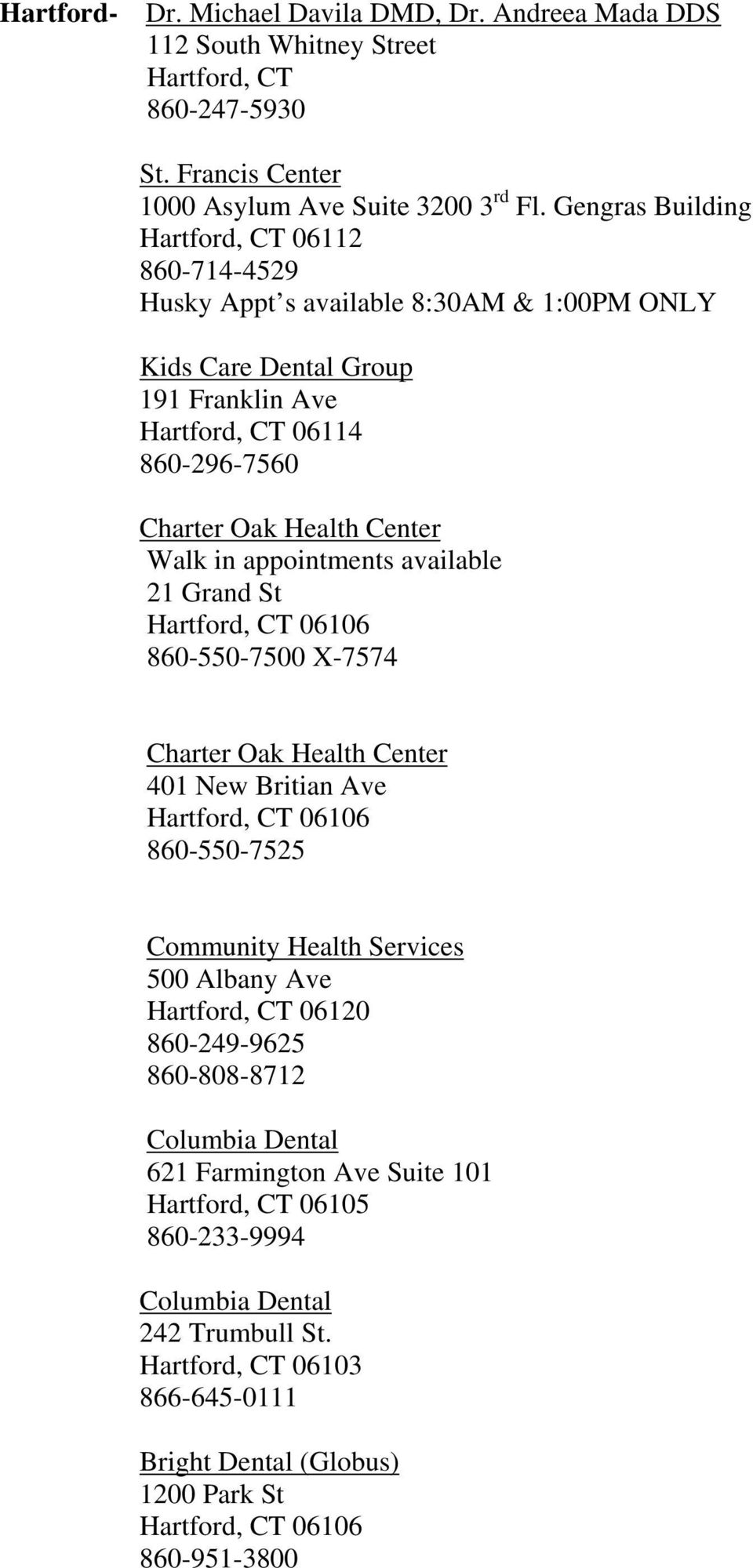 Walk in appointments available 21 Grand St Hartford, CT 06106 860-550-7500 X-7574 Charter Oak Health Center 401 New Britian Ave Hartford, CT 06106 860-550-7525 Community Health Services 500