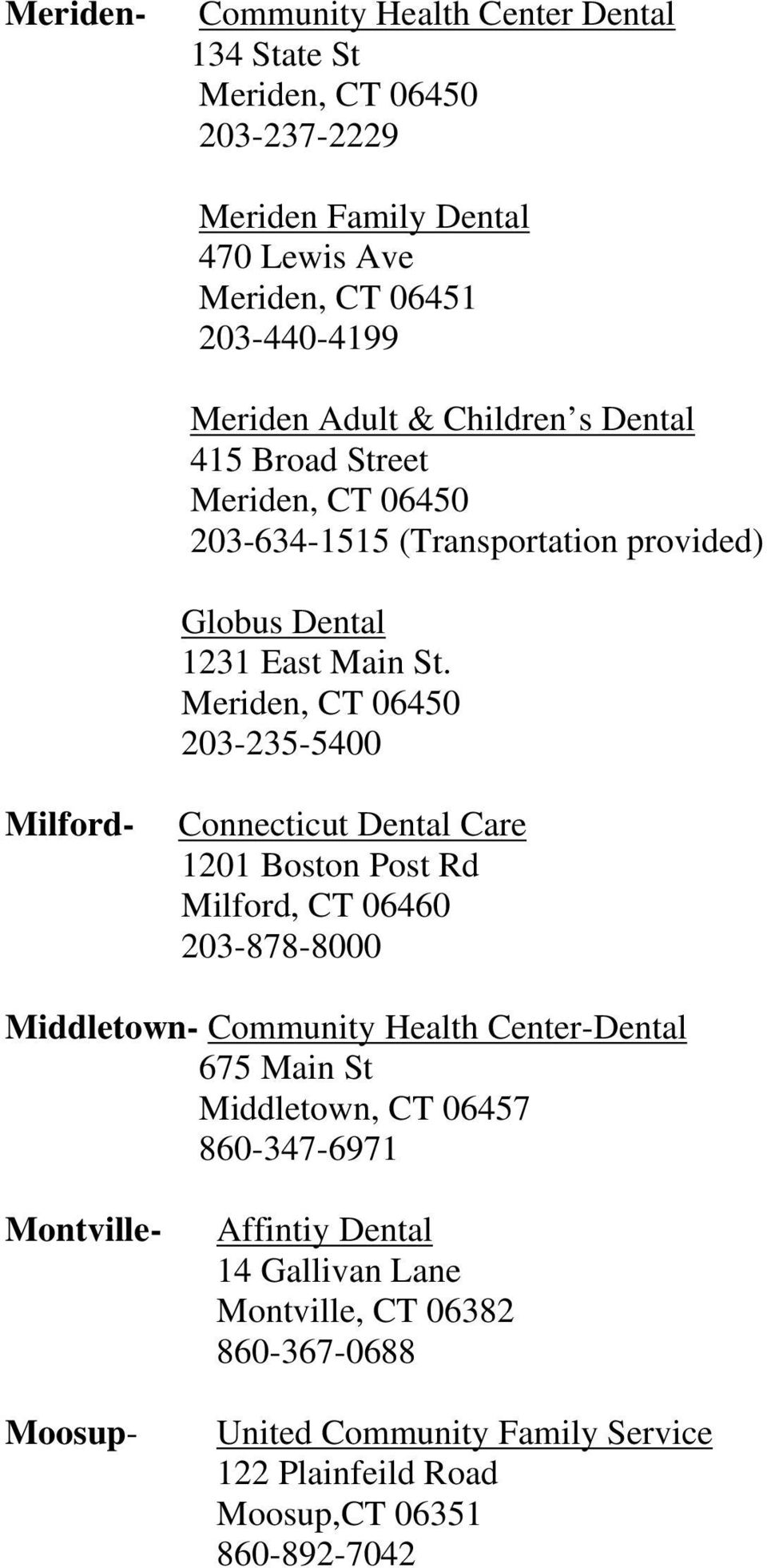 Meriden, CT 06450 203-235-5400 Milford- Connecticut Dental Care 1201 Boston Post Rd Milford, CT 06460 203-878-8000 Middletown- Community Health Center-Dental 675