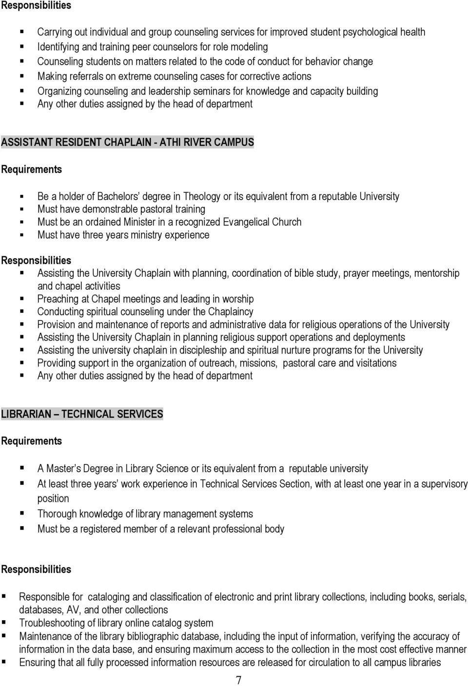 building ASSISTANT RESIDENT CHAPLAIN - ATHI RIVER CAMPUS Be a holder of Bachelors degree in Theology or its equivalent from a reputable University Must have demonstrable pastoral training Must be an