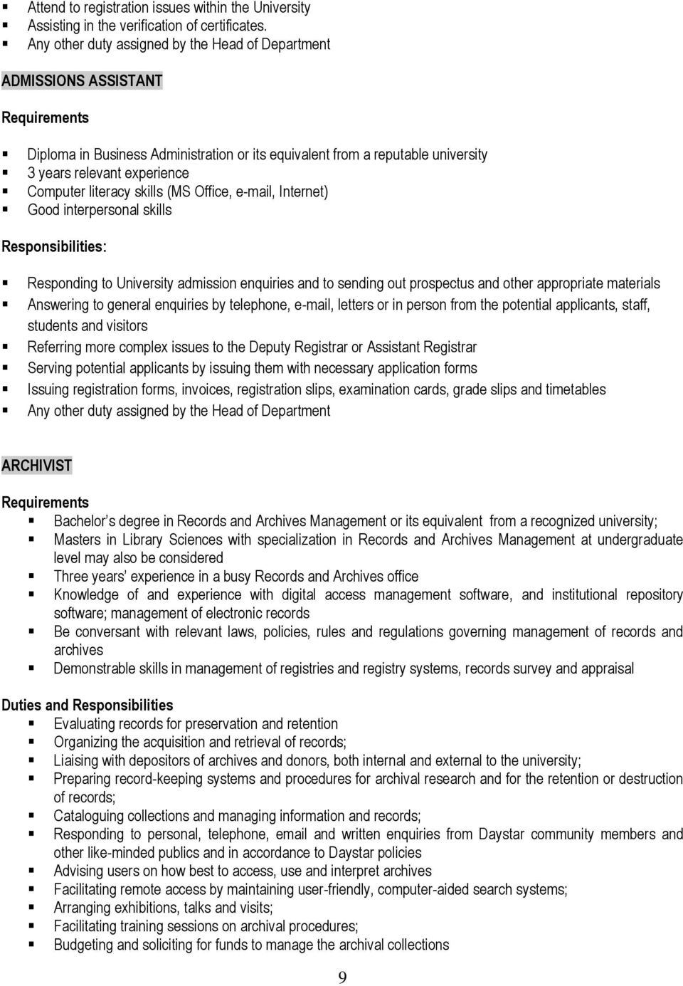 skills (MS Office, e-mail, Internet) Good interpersonal skills Responding to University admission enquiries and to sending out prospectus and other appropriate materials Answering to general