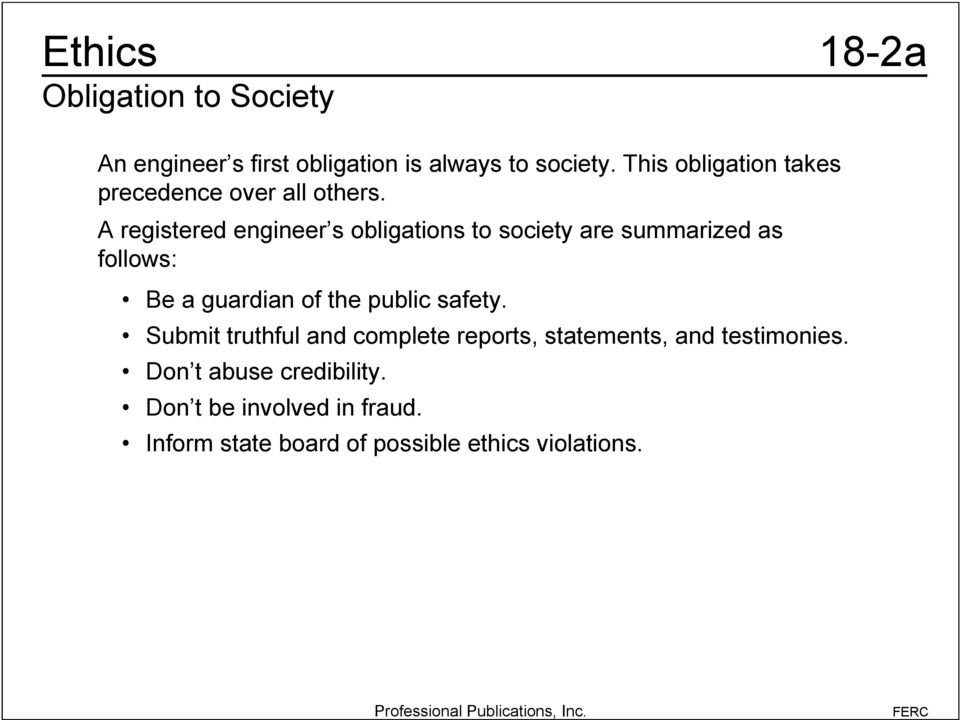 A registered engineer s obligations to society are summarized as follows: Be a guardian of the public
