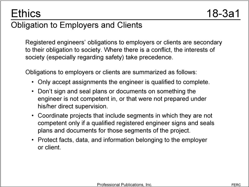 Obligations to employers or clients are summarized as follows: Only accept assignments the engineer is qualified to complete.