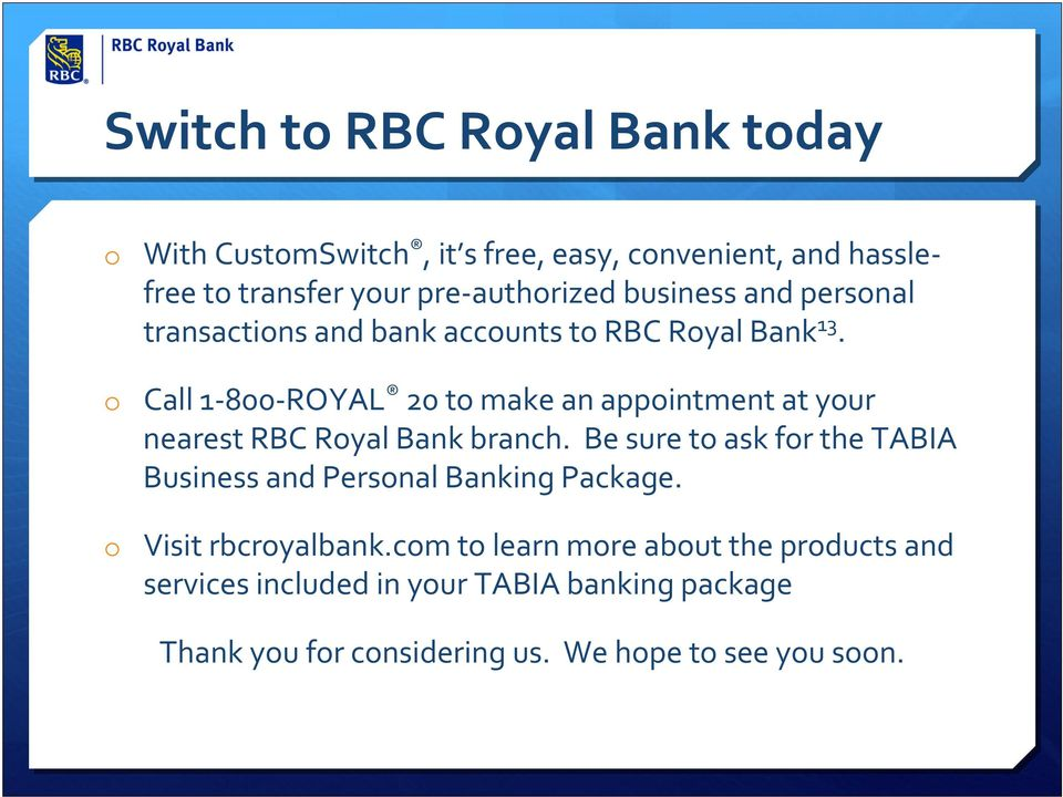 o Call 1 800 ROYAL 20 to make an appointment at your nearest RBC Royal Bank branch.