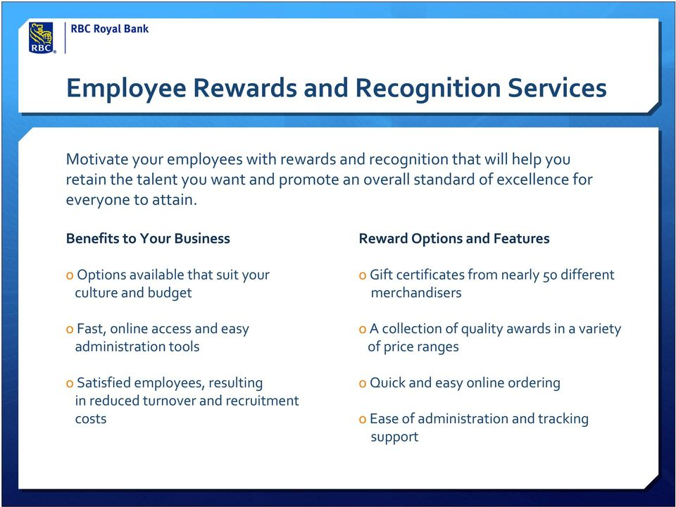 Benefits to Your Business o Options available that suit your culture and budget o Fast, online access and easy administration tools o Satisfied employees,