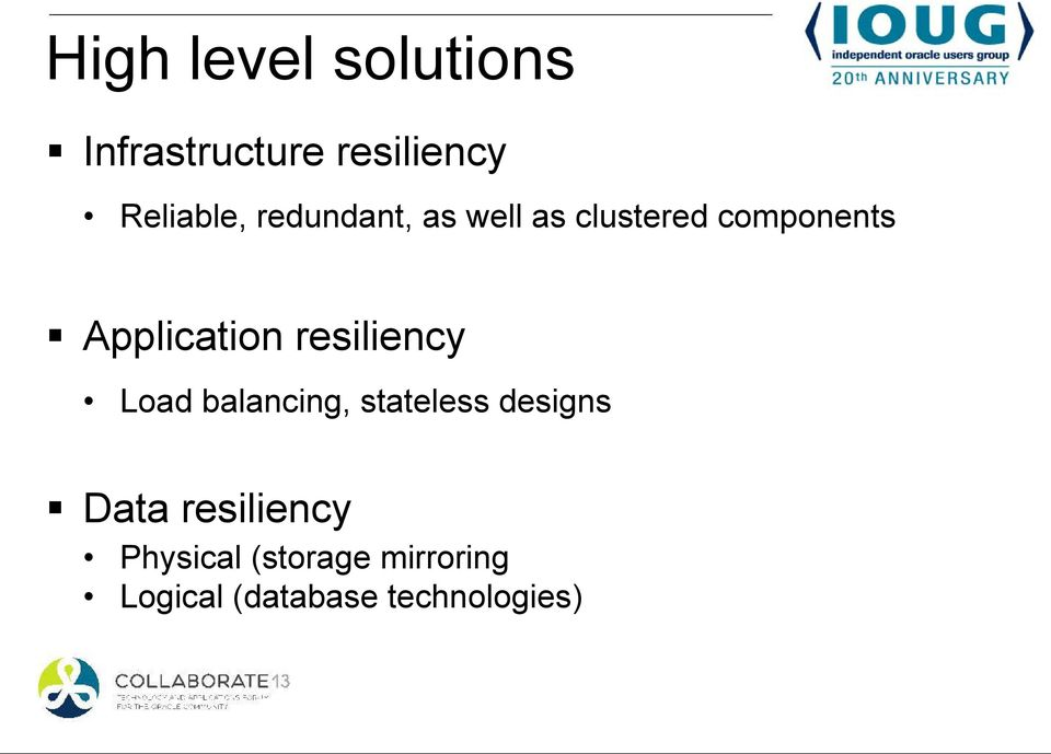 resiliency Load balancing, stateless designs Data