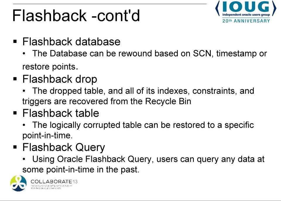 Flashback drop The dropped table, and all of its indexes, constraints, and triggers are recovered from