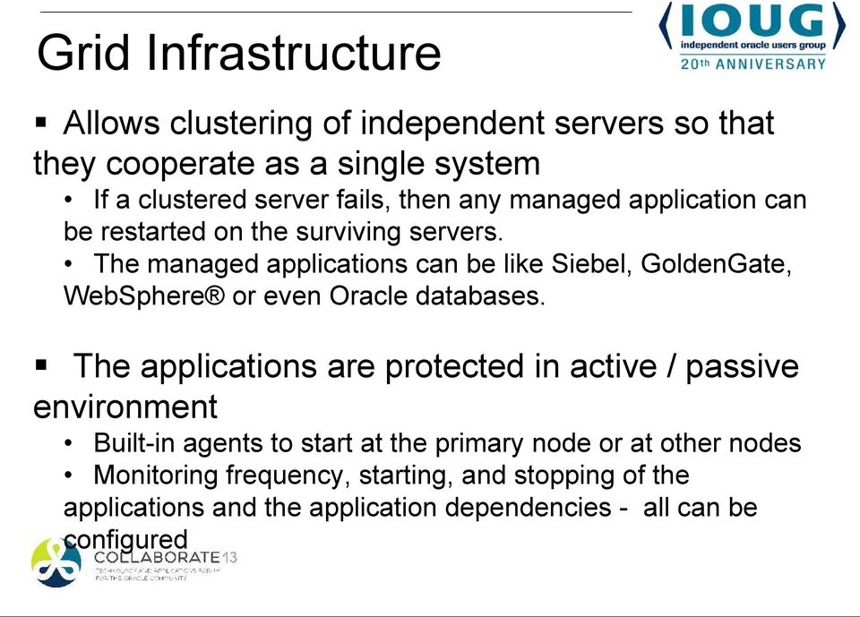 The managed applications can be like Siebel, GoldenGate, WebSphere or even Oracle databases.