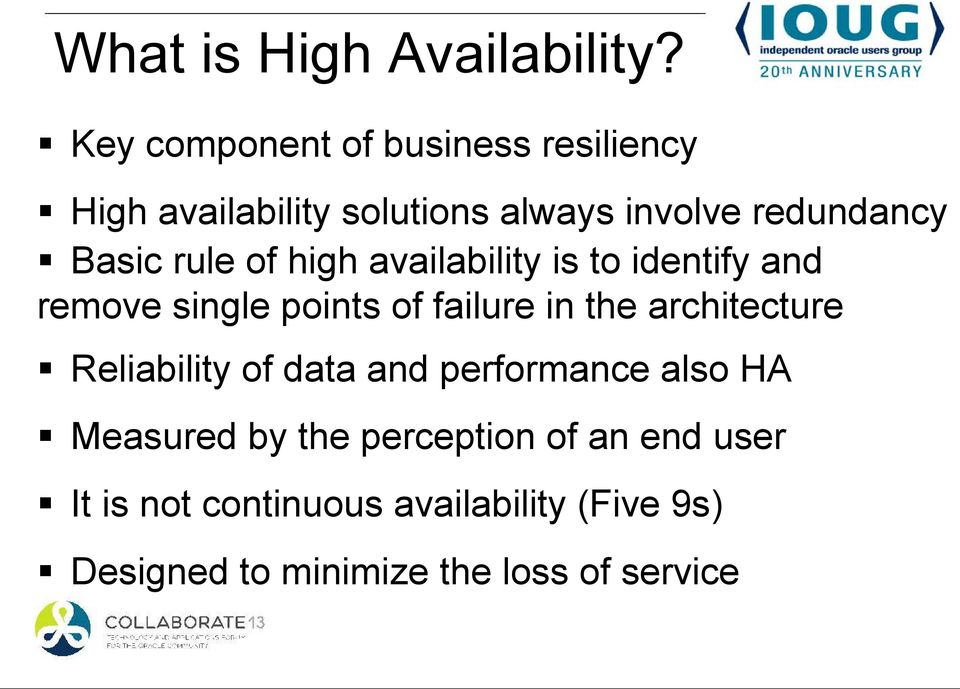 rule of high availability is to identify and remove single points of failure in the architecture