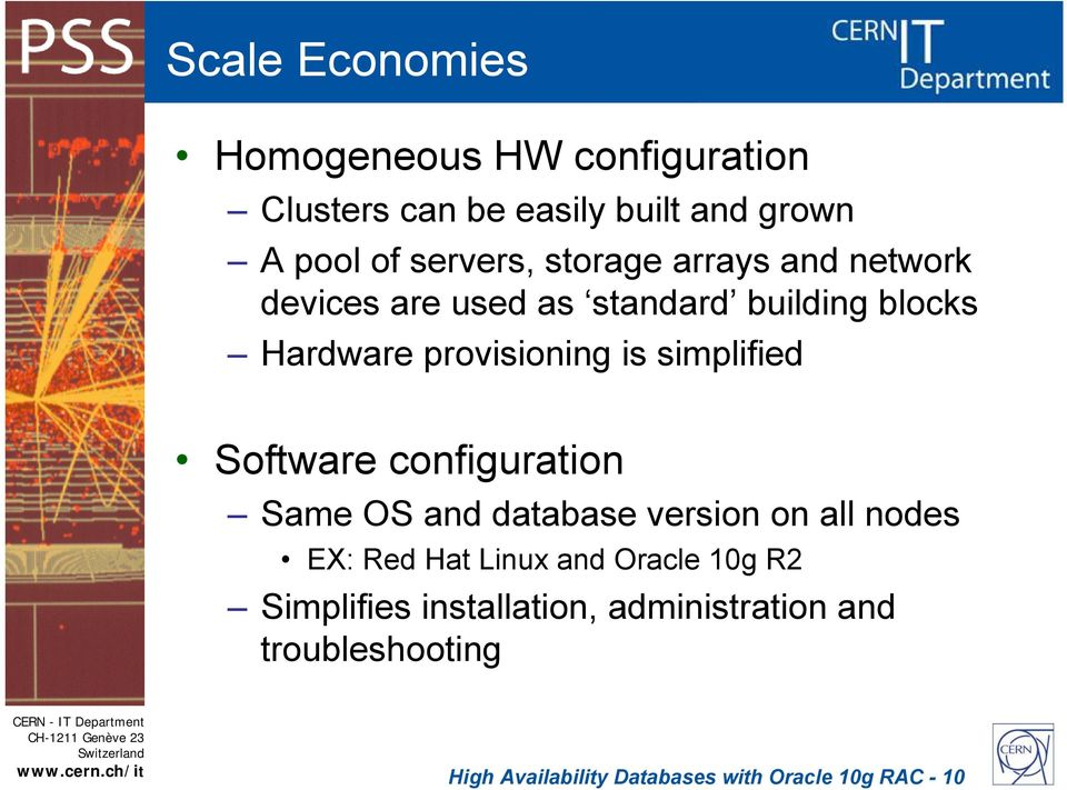 simplified Software configuration Same OS and database version on all nodes EX: Red Hat Linux and Oracle