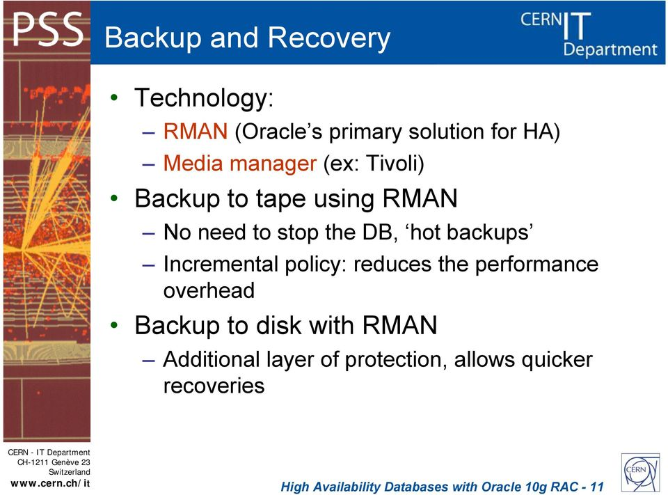 policy: reduces the performance overhead Backup to disk with RMAN Additional layer of