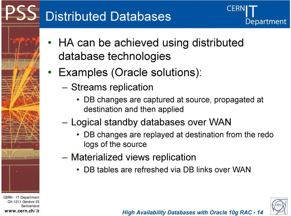 standby databases over WAN DB changes are replayed at destination from the redo logs of the source