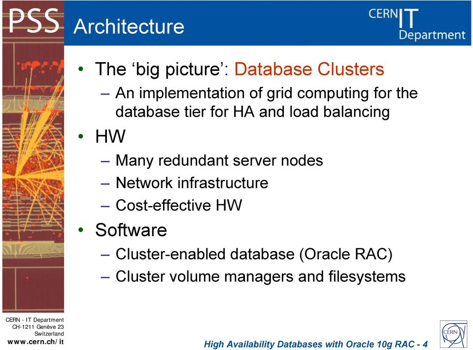 Network infrastructure Cost-effective HW Software Cluster-enabled database (Oracle