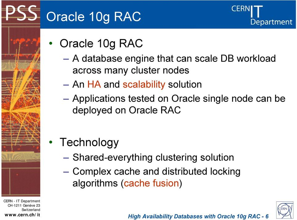 be deployed on Oracle RAC Technology Shared-everything clustering solution Complex cache