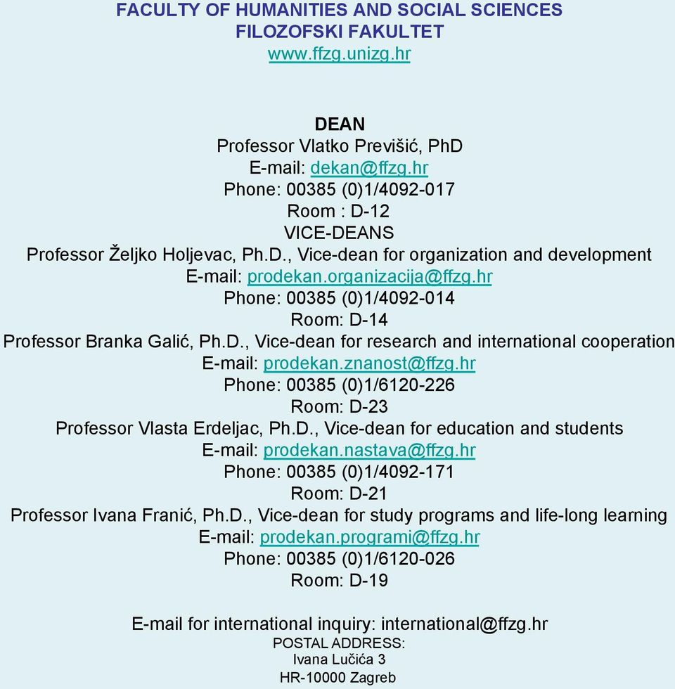 hr Phone: 00385 (0)1/4092-014 Room: D-14 Professor Branka Galić, Ph.D., Vice-dean for research and international cooperation E-mail: prodekan.znanost@ffzg.