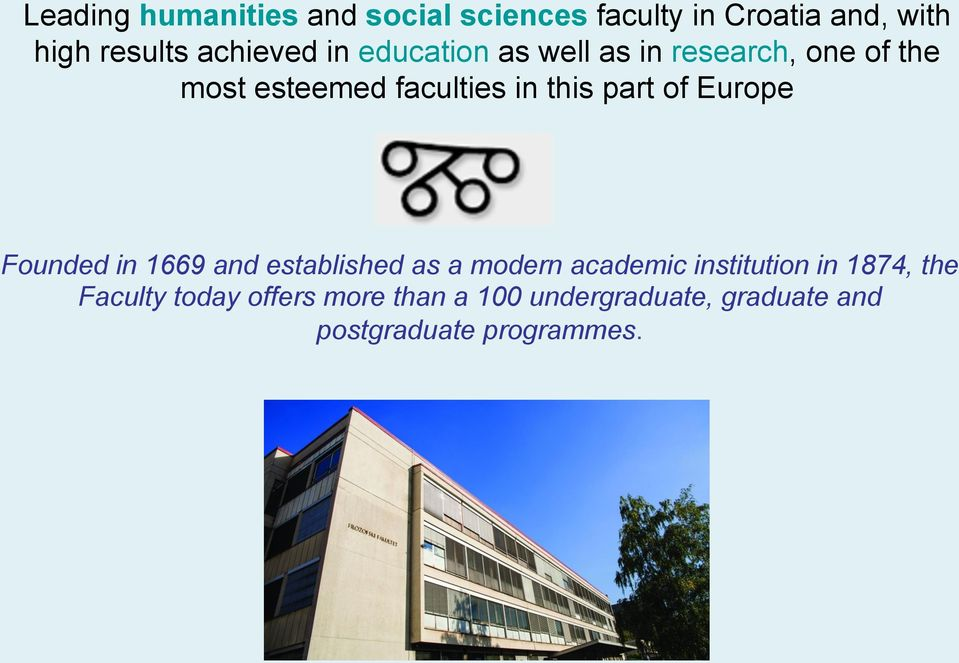 this part of Europe Founded in 1669 and established as a modern academic institution in