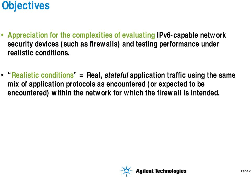 Realistic conditions = Real, stateful application traffic using the same mix of application