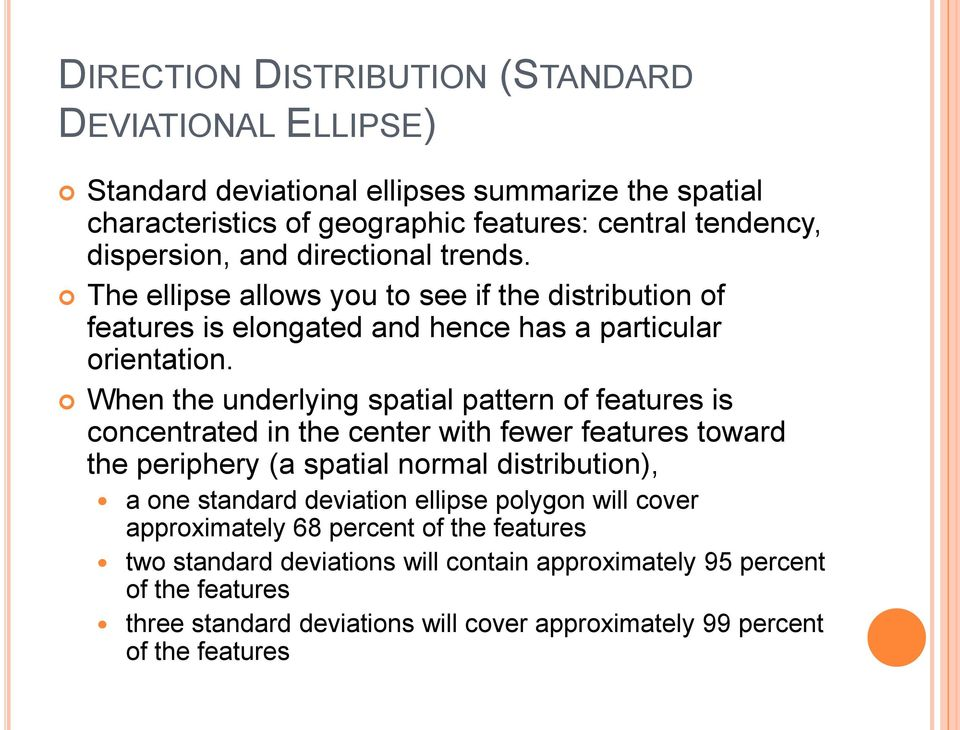 When the underlying spatial pattern of features is concentrated in the center with fewer features toward the periphery (a spatial normal distribution), a one standard deviation