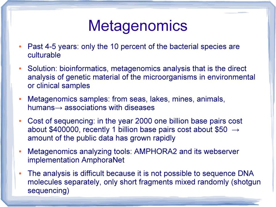 the year 2000 one billion base pairs cost about $400000, recently 1 billion base pairs cost about $50 amount of the public data has grown rapidly Metagenomics analyzing tools: