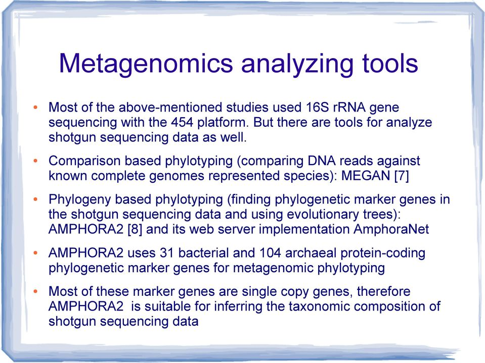 shotgun sequencing data and using evolutionary trees): AMPHORA2 [8] and its web server implementation AmphoraNet AMPHORA2 uses 31 bacterial and 104 archaeal protein-coding phylogenetic
