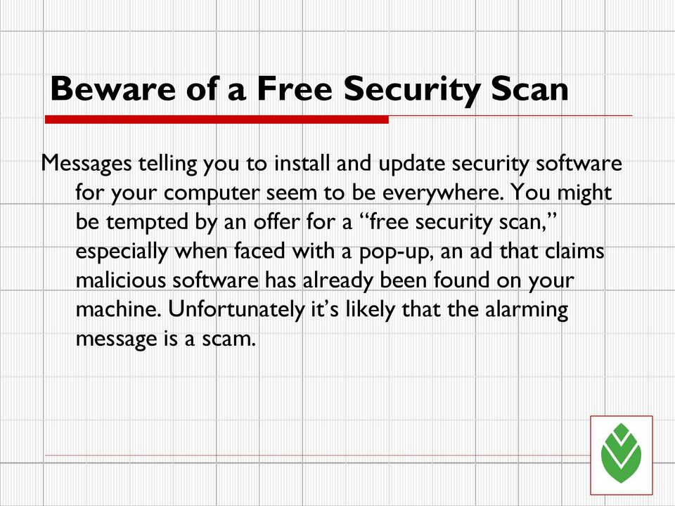 You might be tempted by an offer for a free security scan, especially when faced with a