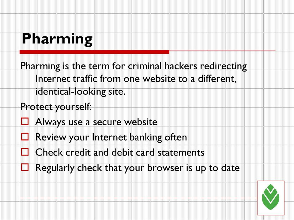 Protect yourself: Always use a secure website Review your Internet banking