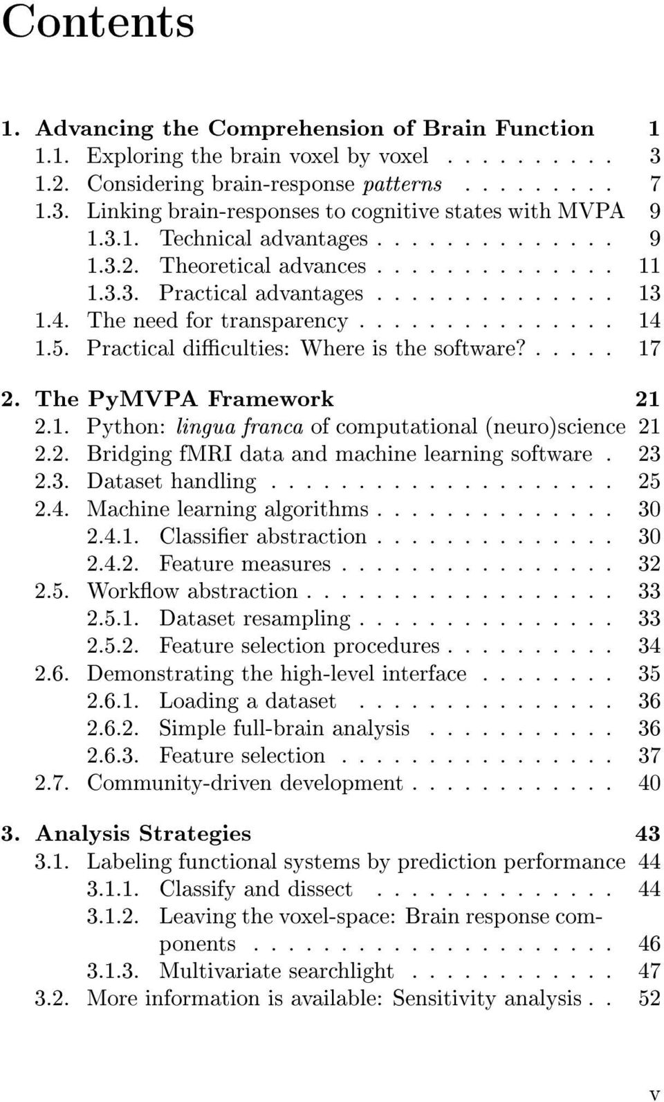 Practical diculties: Where is the software?..... 17 2. The PyMVPA Framework 21 2.1. Python: lingua franca of computational (neuro)science 21 2.2. Bridging fmri data and machine learning software.