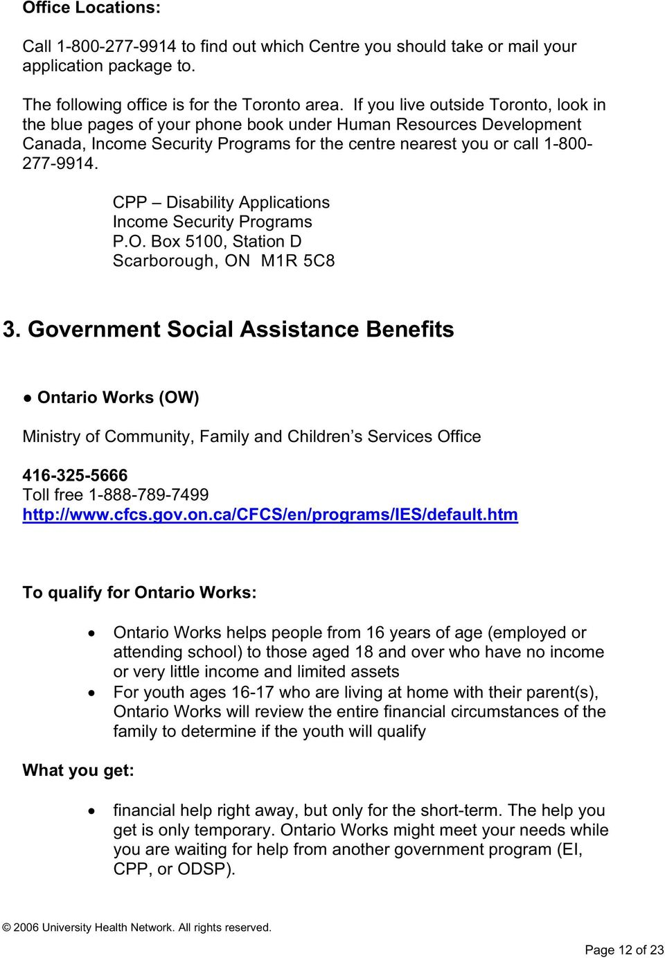 CPP Disability Applications Income Security Programs P.O. Box 5100, Station D Scarborough, ON M1R 5C8 3.